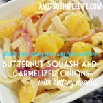 Butternut Squash and Carmelized onions with Buttery Noodles; Gluten free, Soy Free, Dairy Free, Nut Free Recipe