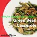 Healthier Green Bean Casserole; Gluten Free, Dairy Free, Soy Free, Nut Free, Egg Free Recipe