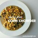 Dairy Free Corn Chowder; Gluten Free, Dairy Free, Soy Free, Nut Free Recipe