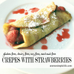 Gluten Free Crepes with Strawberries; Gluten Free, Dairy Free, Soy Free, Nut Free recipe