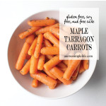 Maple Tarragon Carrots; Gluten Free, Soy Free, Nut Free, Egg Free Side Dish Recipe
